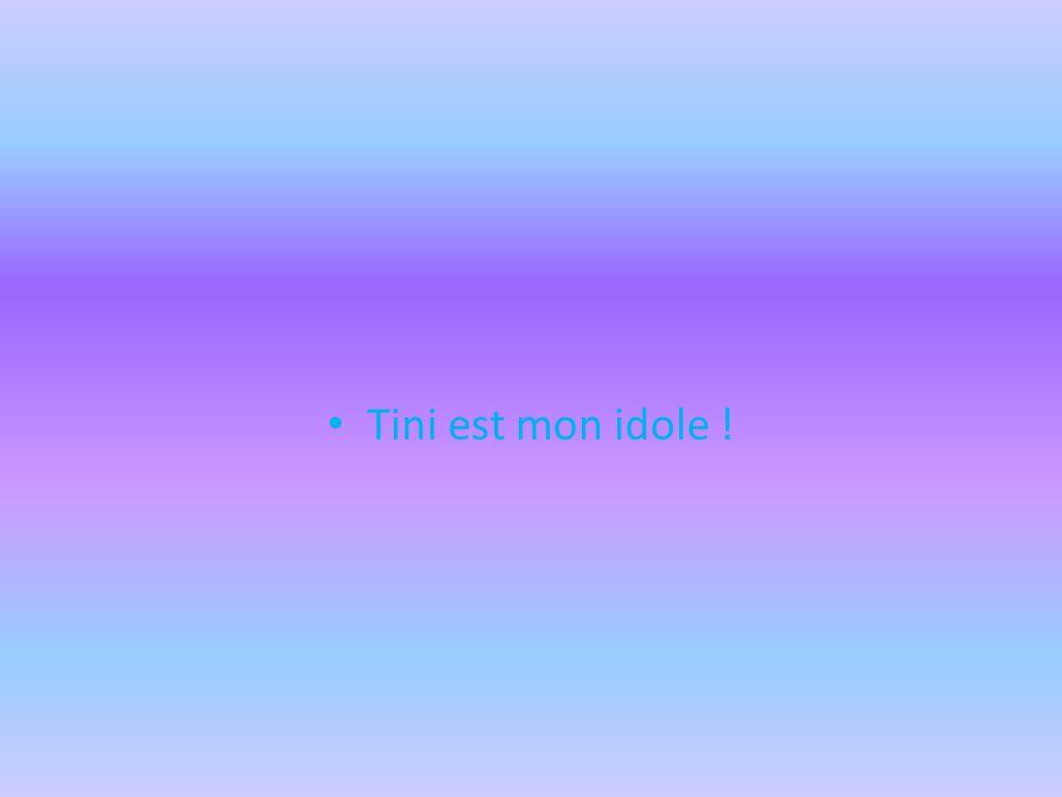 Tini est mon idole !