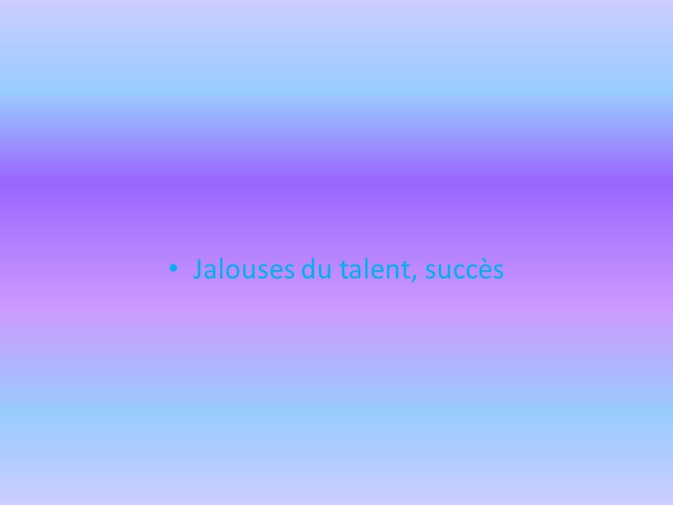 Jalouses du talent, succès