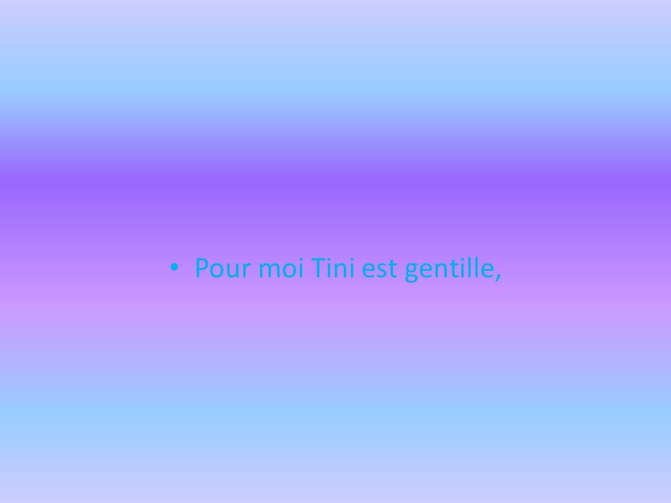 Pour moi Tini est gentille,