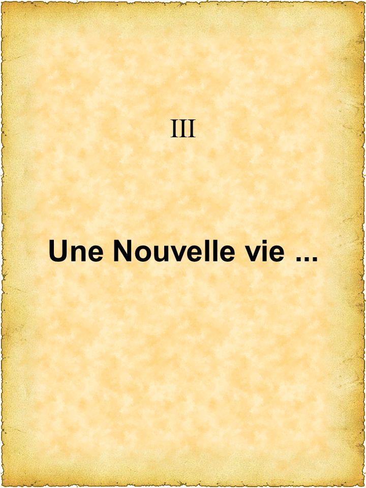 III Une Nouvelle vie...