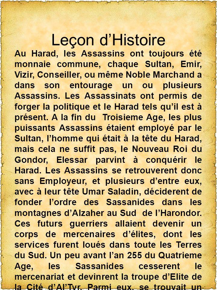 Leçon dHistoire Au Harad, les Assassins ont toujours été monnaie commune, chaque Sultan, Emir, Vizir, Conseiller, ou même Noble Marchand a dans son entourage un ou plusieurs Assassins.