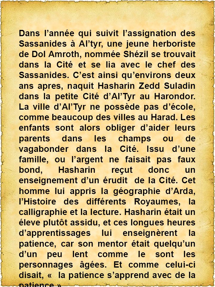 Dans lannée qui suivit lassignation des Sassanides à Altyr, une jeune herboriste de Dol Amroth, nommée Shézil se trouvait dans la Cité et se lia avec le chef des Sassanides.