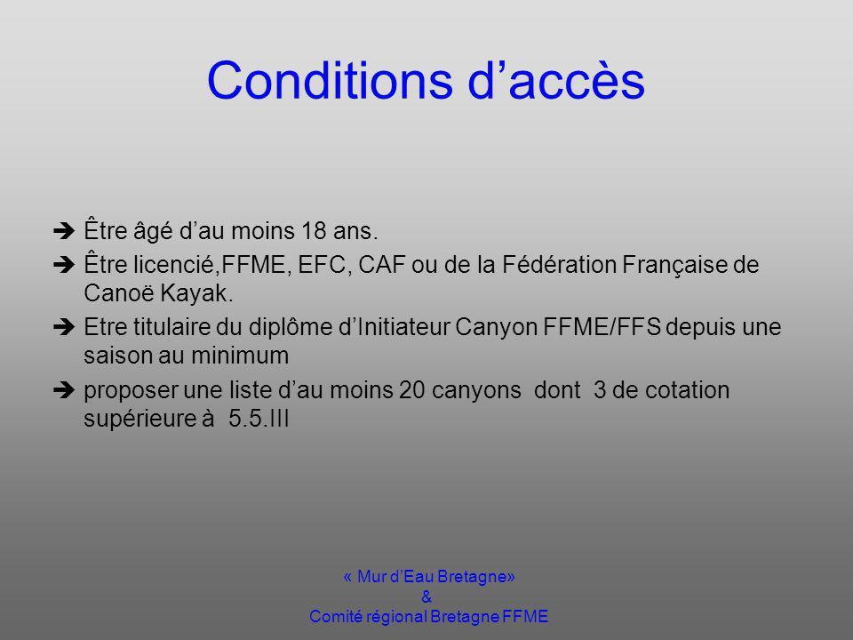 « Mur dEau Bretagne» & Comité régional Bretagne FFME Conditions daccès Être âgé dau moins 18 ans.