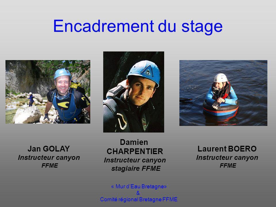 « Mur dEau Bretagne» & Comité régional Bretagne FFME Encadrement du stage Laurent BOERO Instructeur canyon FFME Damien CHARPENTIER Instructeur canyon stagiaire FFME Jan GOLAY Instructeur canyon FFME