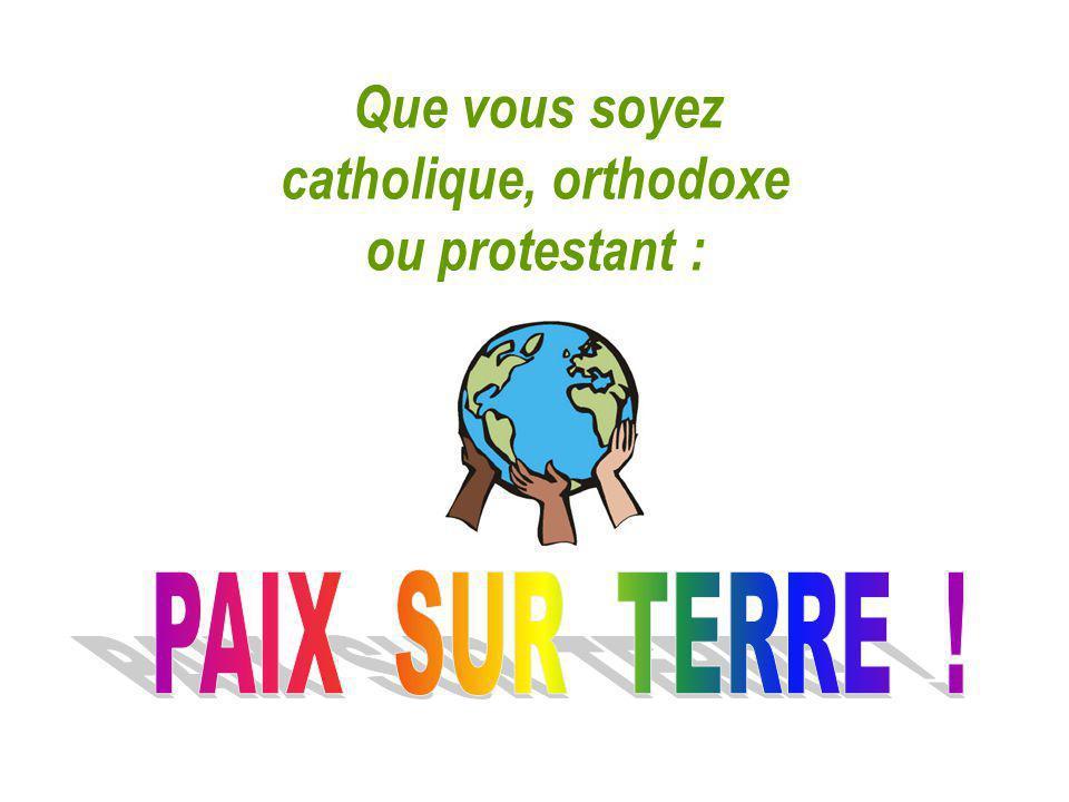 Que vous soyez catholique, orthodoxe ou protestant :
