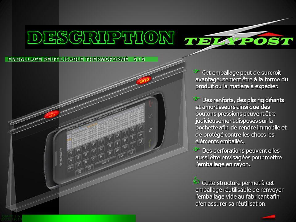 27/12/2010 DIAPO 1-6 EMBALLAGE RÉUTILISABLE THERMOFORMÉ 5 / 5 Cet emballage peut de surcroît avantageusement être à la forme du produit ou la matière à expédier.