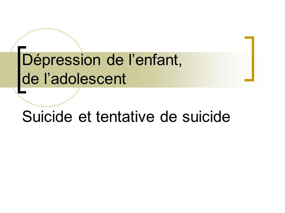 Dépression de lenfant, de ladolescent Suicide et tentative de suicide