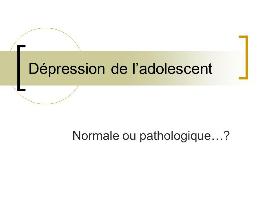Dépression de ladolescent Normale ou pathologique…?