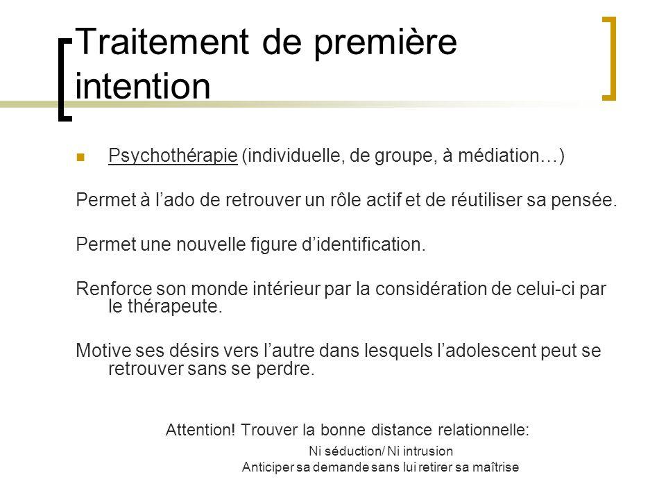 Traitement de première intention Psychothérapie (individuelle, de groupe, à médiation…) Permet à lado de retrouver un rôle actif et de réutiliser sa p