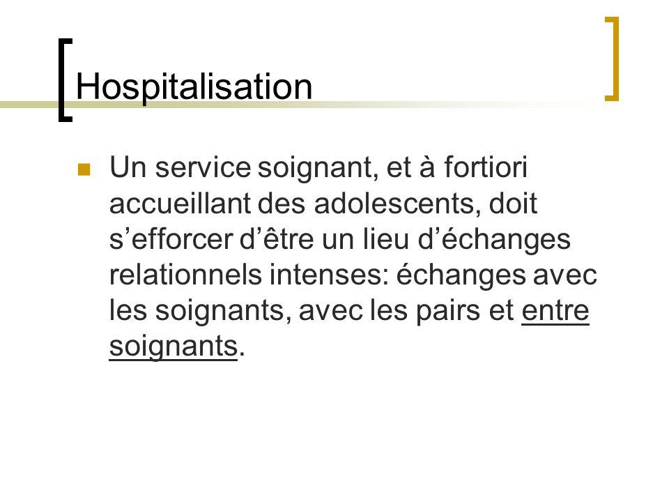 Hospitalisation Un service soignant, et à fortiori accueillant des adolescents, doit sefforcer dêtre un lieu déchanges relationnels intenses: échanges