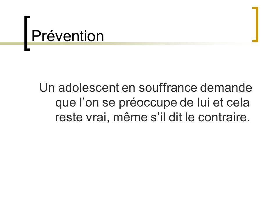 Prévention Un adolescent en souffrance demande que lon se préoccupe de lui et cela reste vrai, même sil dit le contraire.