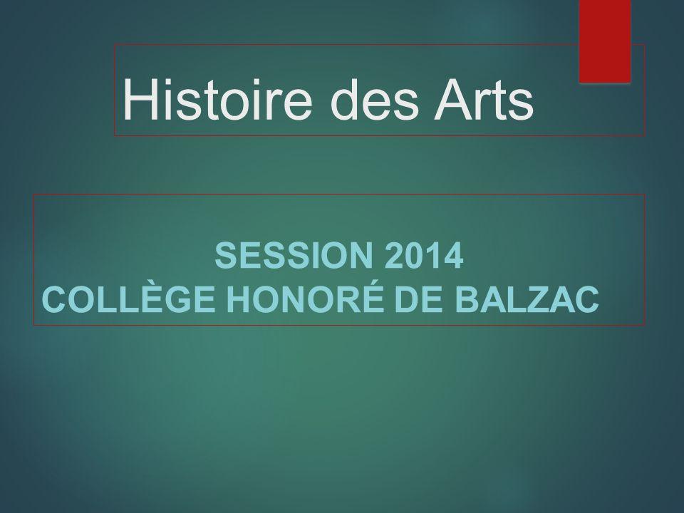Histoire des Arts SESSION 2014 COLLÈGE HONORÉ DE BALZAC