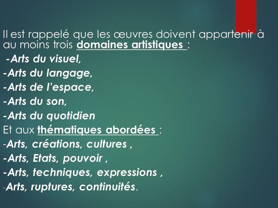 Il est rappelé que les œuvres doivent appartenir à au moins trois domaines artistiques : -Arts du visuel, -Arts du langage, -Arts de lespace, -Arts du