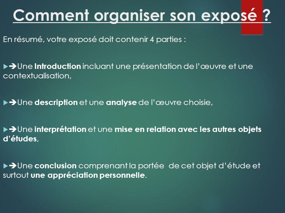 Comment organiser son exposé ? En résumé, votre exposé doit contenir 4 parties : Une Introduction incluant une présentation de lœuvre et une contextua