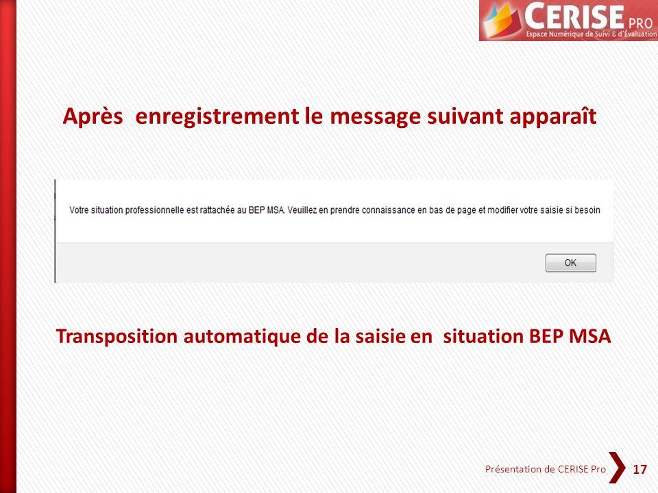 17 Présentation de CERISE Pro Après enregistrement le message suivant apparaît Transposition automatique de la saisie en situation BEP MSA
