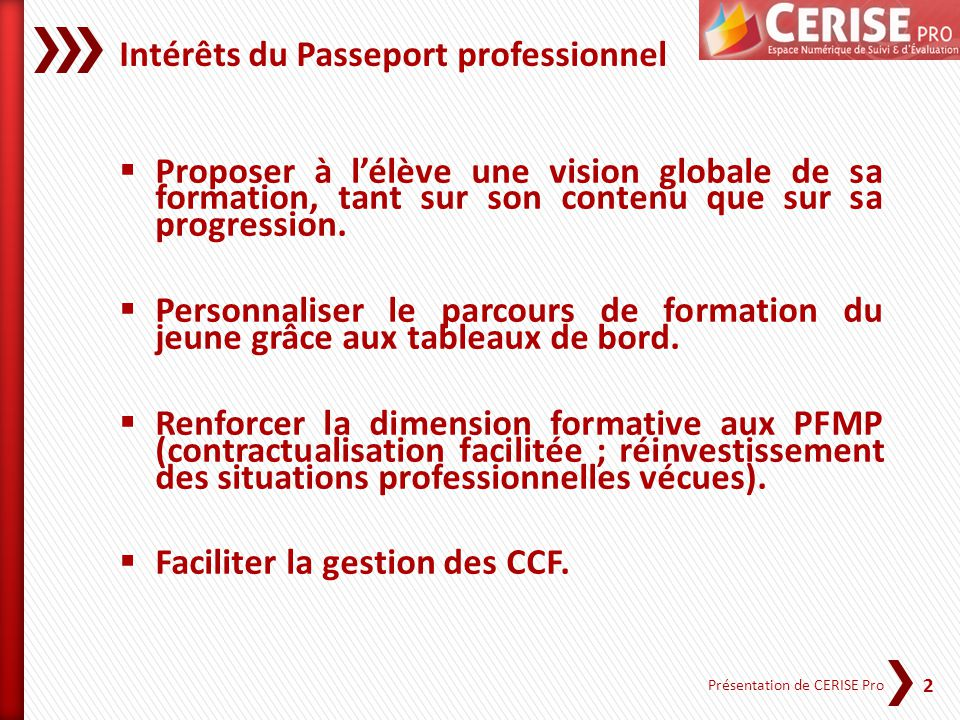 2 Présentation de CERISE Pro Intérêts du Passeport professionnel Proposer à lélève une vision globale de sa formation, tant sur son contenu que sur sa