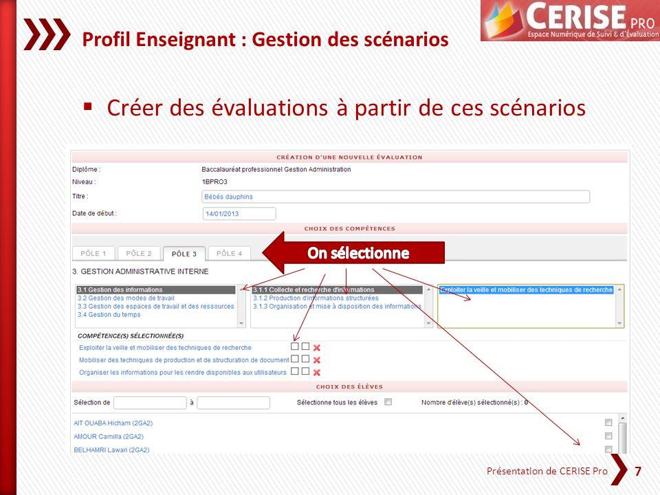 8 Présentation de CERISE Pro Profil Enseignant : Gestion des scénarios Tout ou partie des compétences mises en œuvre dans le scénario peuvent être validées.