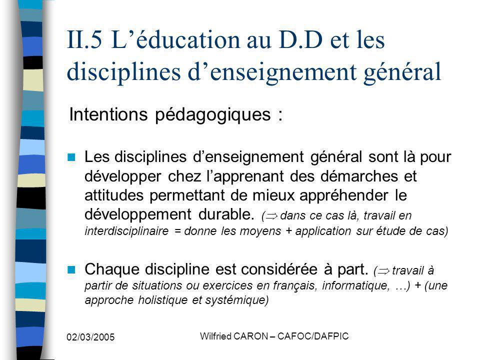 02/03/2005 Wilfried CARON – CAFOC/DAFPIC II.5 Léducation au D.D et les disciplines denseignement général Les disciplines denseignement général sont là