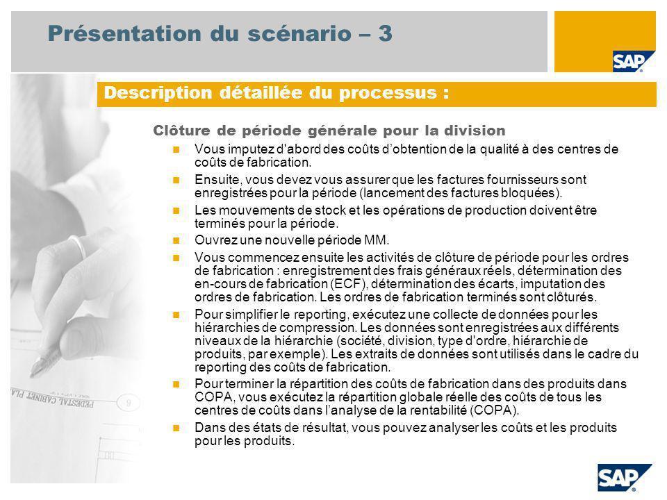 Présentation du scénario – 3 Clôture de période générale pour la division Vous imputez d'abord des coûts dobtention de la qualité à des centres de coû