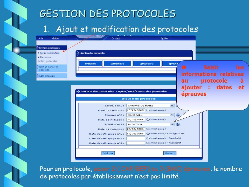 GESTION DES PROTOCOLES Pour un protocole, saisir 2 ( CAP/BEP) ou 3 (BAC) épreuves, le nombre de protocoles par établissement nest pas limité.