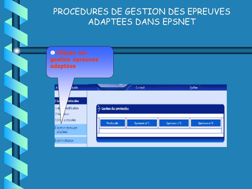 PROCEDURES DE GESTION DES EPREUVES ADAPTEES DANS EPSNET Cliquer sur gestion épreuves adaptées