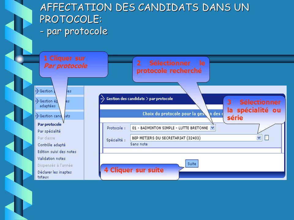 AFFECTATION DES CANDIDATS DANS UN PROTOCOLE: - par protocole 1 Cliquer sur Par protocole 2 Sélectionner le protocole recherché 3 Sélectionner la spécialité ou série 4 Cliquer sur suite