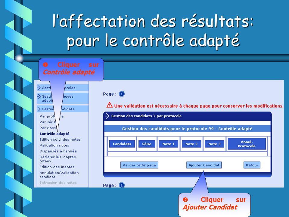 laffectation des résultats: pour le contrôle adapté Cliquer sur Contrôle adapté Cliquer sur Ajouter Candidat