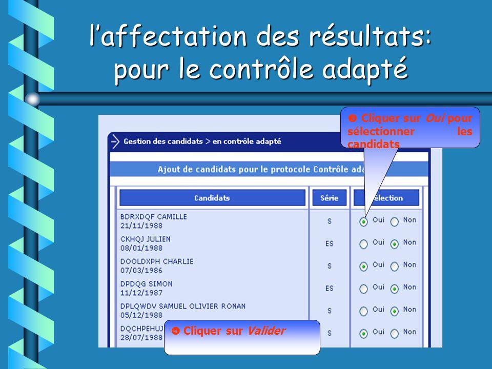 laffectation des résultats: pour le contrôle adapté Cliquer sur Oui pour sélectionner les candidats Cliquer sur Valider