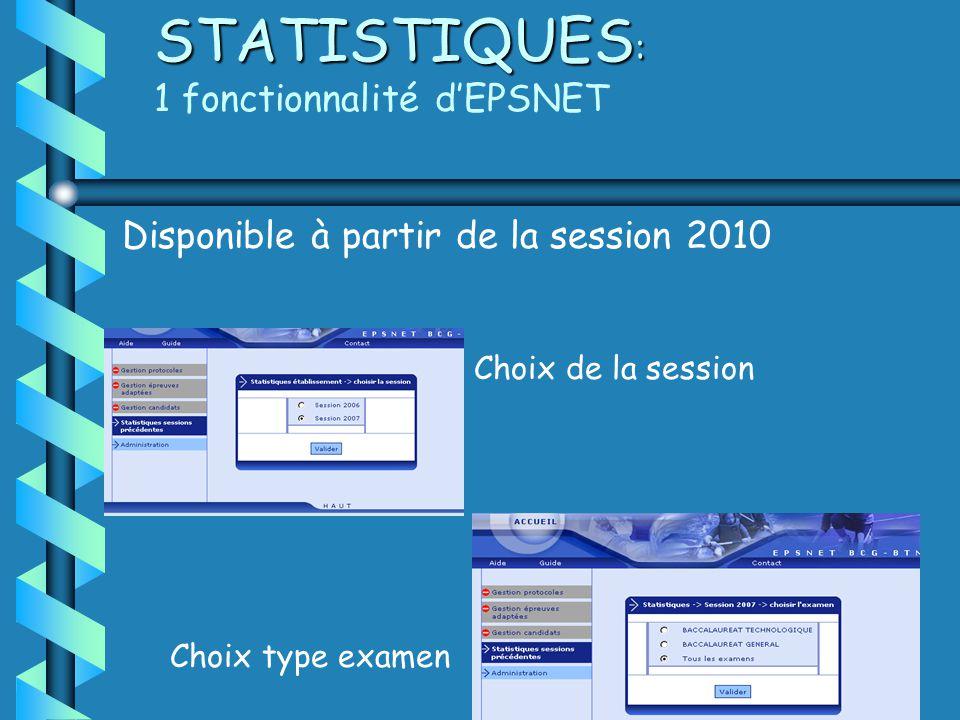 STATISTIQUES : STATISTIQUES : 1 fonctionnalité dEPSNET Disponible à partir de la session 2010 Choix de la session Choix type examen