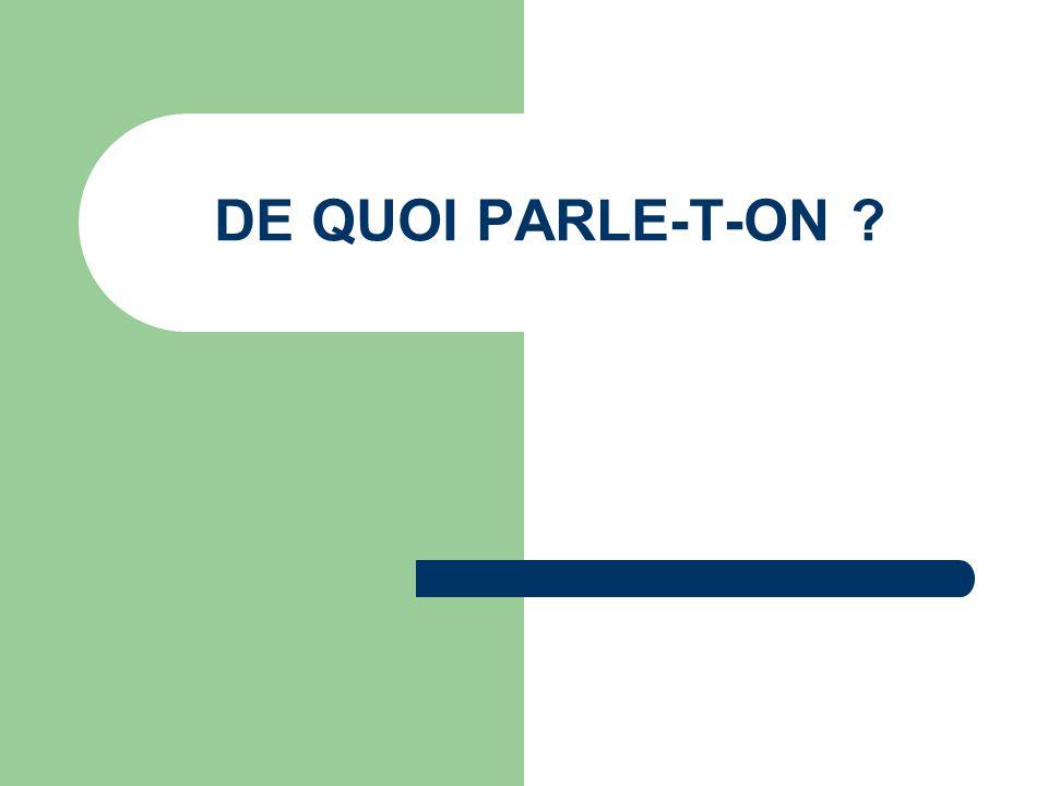 DE QUOI PARLE-T-ON ?