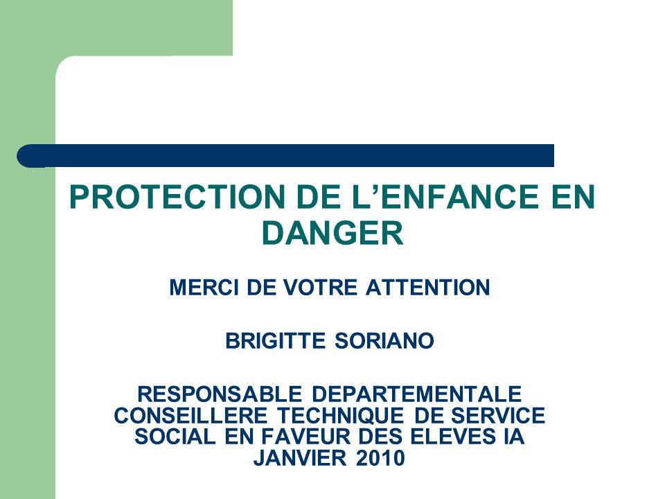 PROTECTION DE LENFANCE EN DANGER MERCI DE VOTRE ATTENTION BRIGITTE SORIANO RESPONSABLE DEPARTEMENTALE CONSEILLERE TECHNIQUE DE SERVICE SOCIAL EN FAVEU