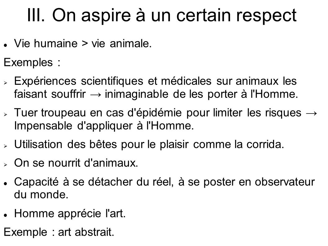 III.On aspire à un certain respect Vie humaine > vie animale.