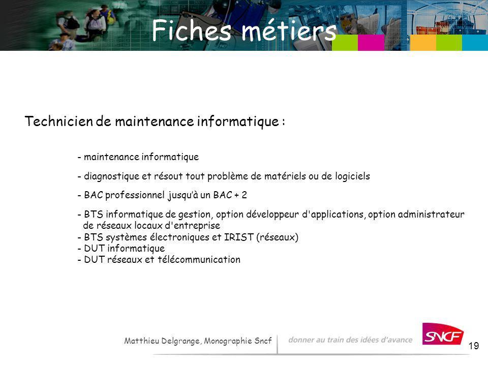 LH / I&R – - 2007 19 Matthieu Delgrange, Monographie Sncf Fiches métiers Technicien de maintenance informatique : - maintenance informatique - diagnos