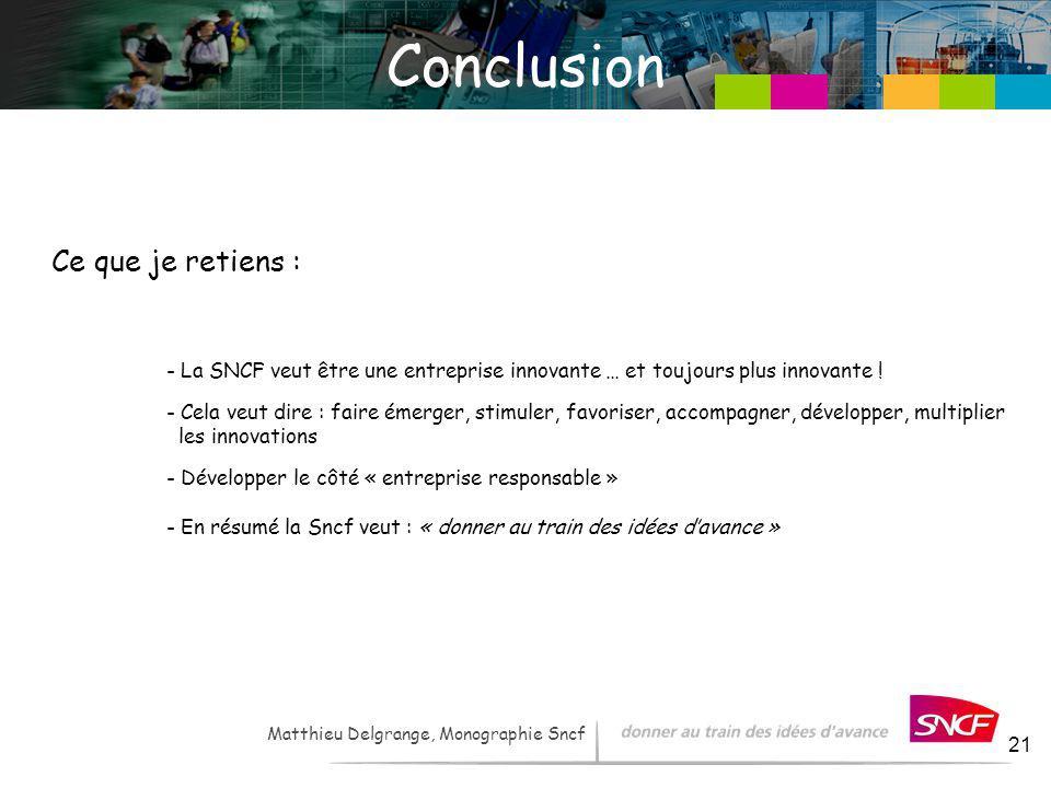 LH / I&R – - 2007 21 Matthieu Delgrange, Monographie Sncf Conclusion Ce que je retiens : - La SNCF veut être une entreprise innovante … et toujours pl