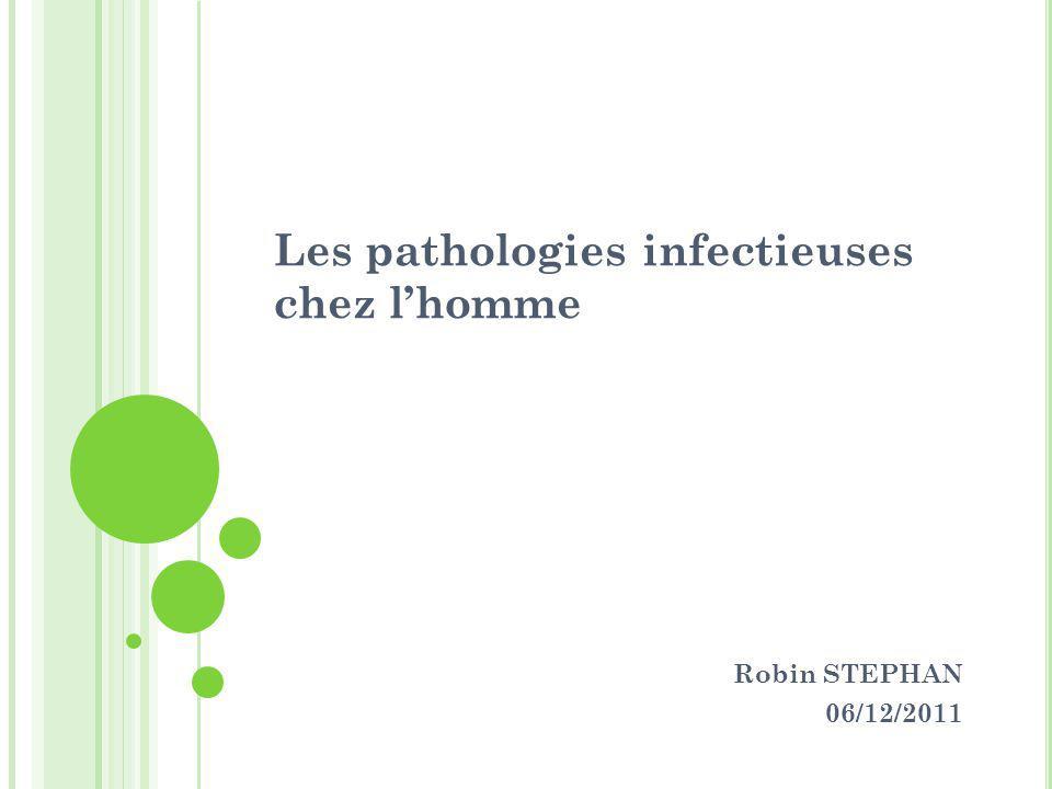 Les pathologies infectieuses chez lhomme Robin STEPHAN 06/12/2011
