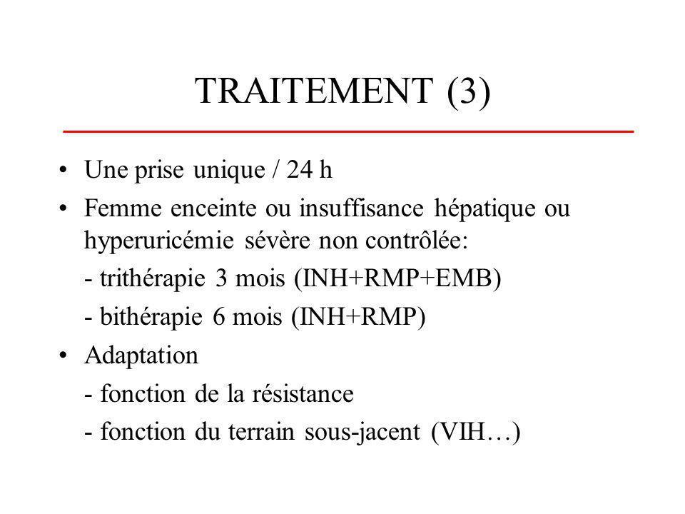 TRAITEMENT (3) Une prise unique / 24 h Femme enceinte ou insuffisance hépatique ou hyperuricémie sévère non contrôlée: - trithérapie 3 mois (INH+RMP+E