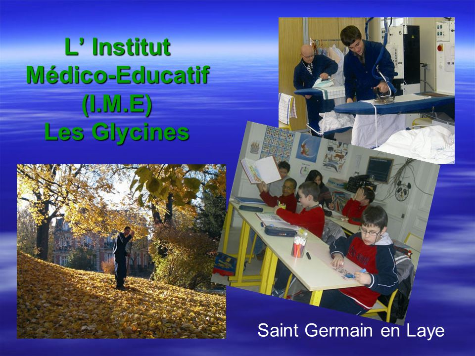 L Institut Médico-Educatif (I.M.E) Les Glycines Saint Germain en Laye