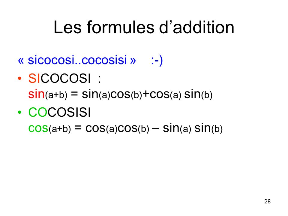 28 Les formules daddition « sicocosi..cocosisi » :-) SICOCOSI : sin (a+b) = sin (a) cos (b) +cos (a) sin (b) COCOSISI cos (a+b) = cos (a) cos (b) – si