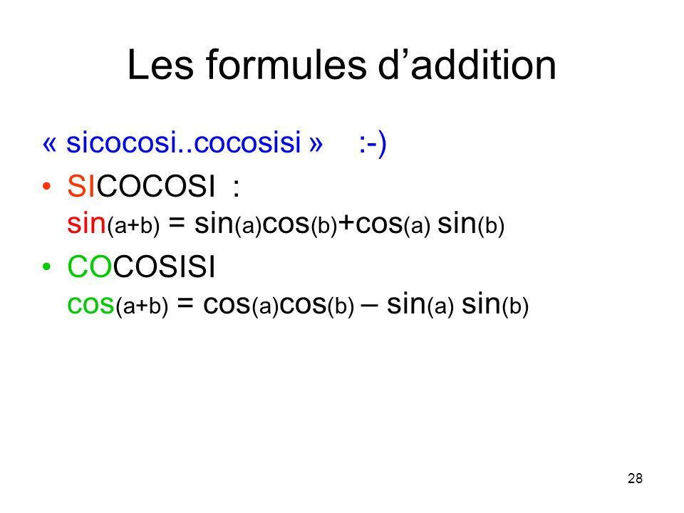 28 Les formules daddition « sicocosi..cocosisi » :-) SICOCOSI : sin (a+b) = sin (a) cos (b) +cos (a) sin (b) COCOSISI cos (a+b) = cos (a) cos (b) – sin (a) sin (b)