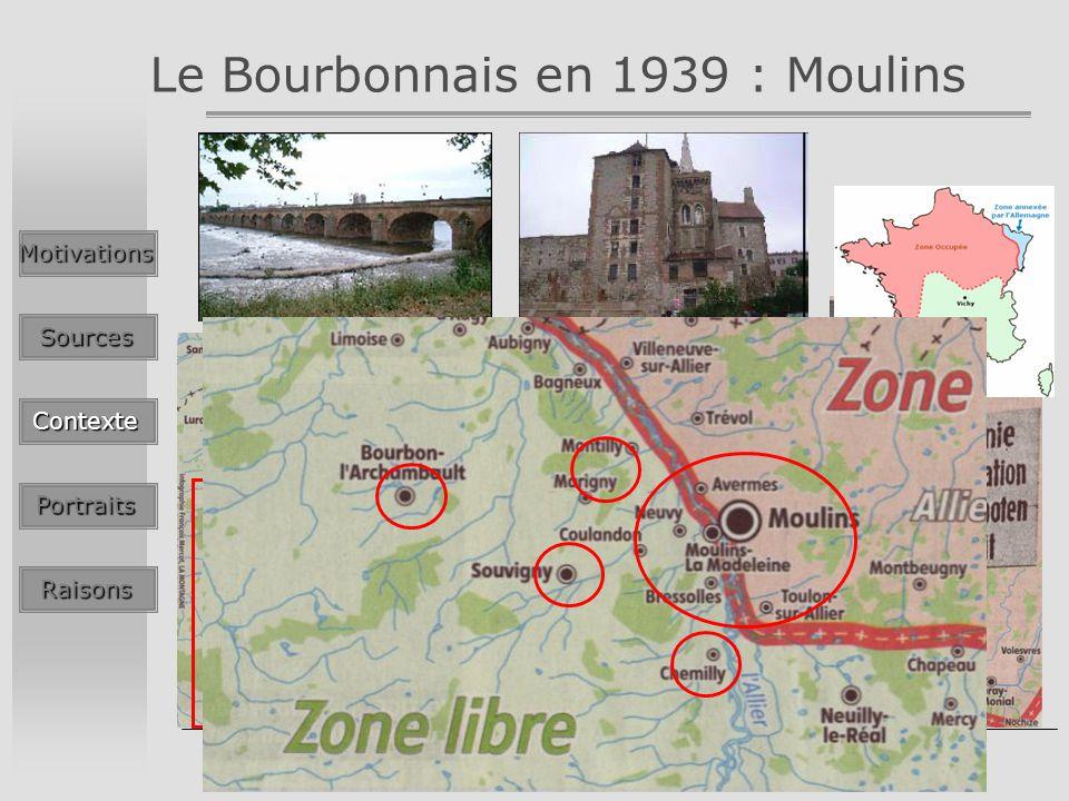 Les raisons dun engagement dans la Résistance - Le cas particulier des maquis du Bourbonnais - Le Bourbonnais en 1939 : MoulinsMotivationsSources Contexte Portraits Raisons