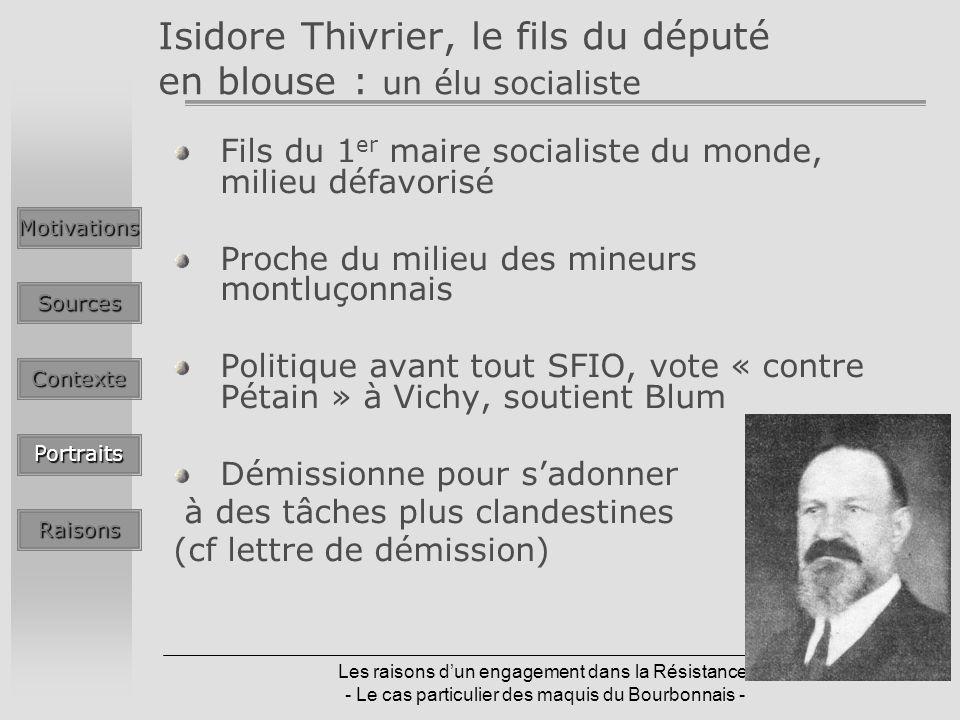 Les raisons dun engagement dans la Résistance - Le cas particulier des maquis du Bourbonnais - Isidore Thivrier, le fils du député en blouse : un élu