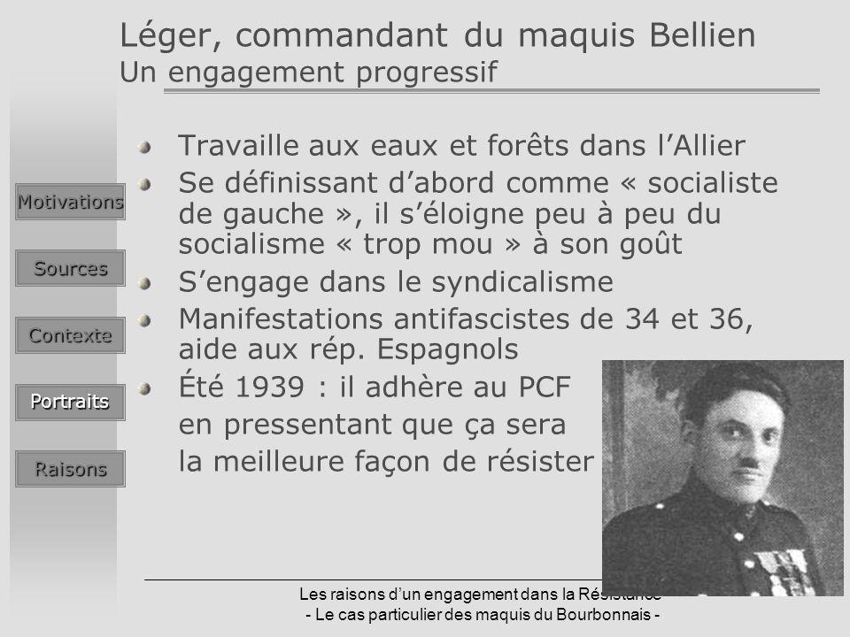 Les raisons dun engagement dans la Résistance - Le cas particulier des maquis du Bourbonnais - Léger, commandant du maquis Bellien Un engagement progr