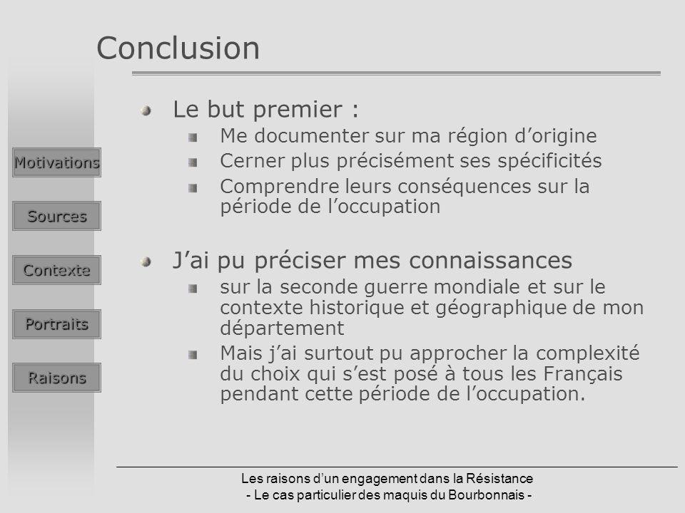 Les raisons dun engagement dans la Résistance - Le cas particulier des maquis du Bourbonnais - Conclusion Le but premier : Me documenter sur ma région