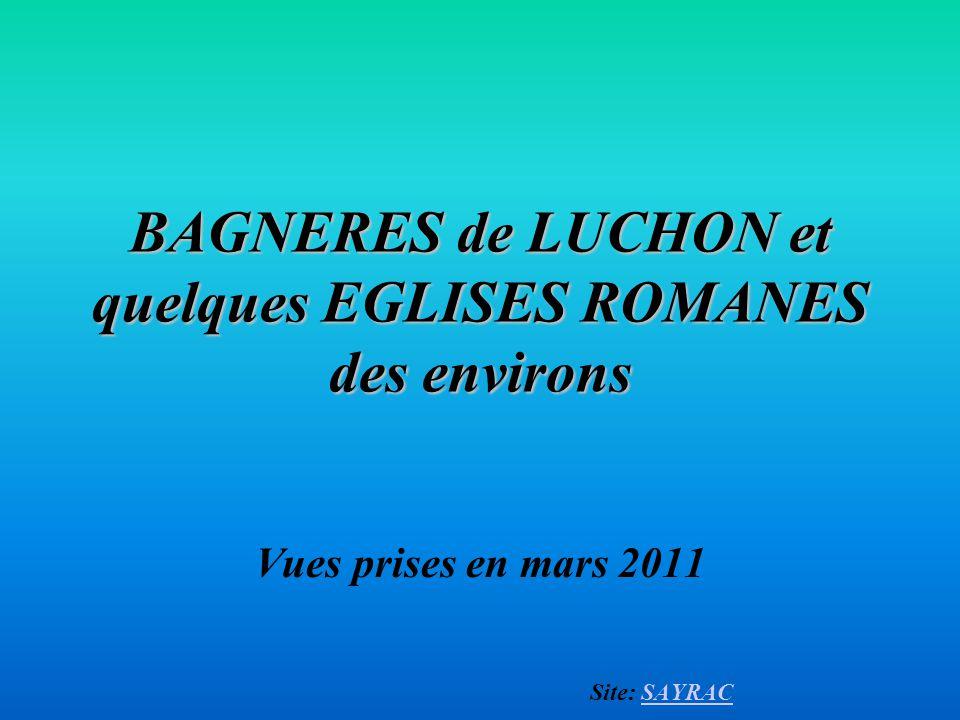 Vues prises en mars 2011 Site: SAYRACSAYRAC BAGNERES de LUCHON et quelques EGLISES ROMANES des environs