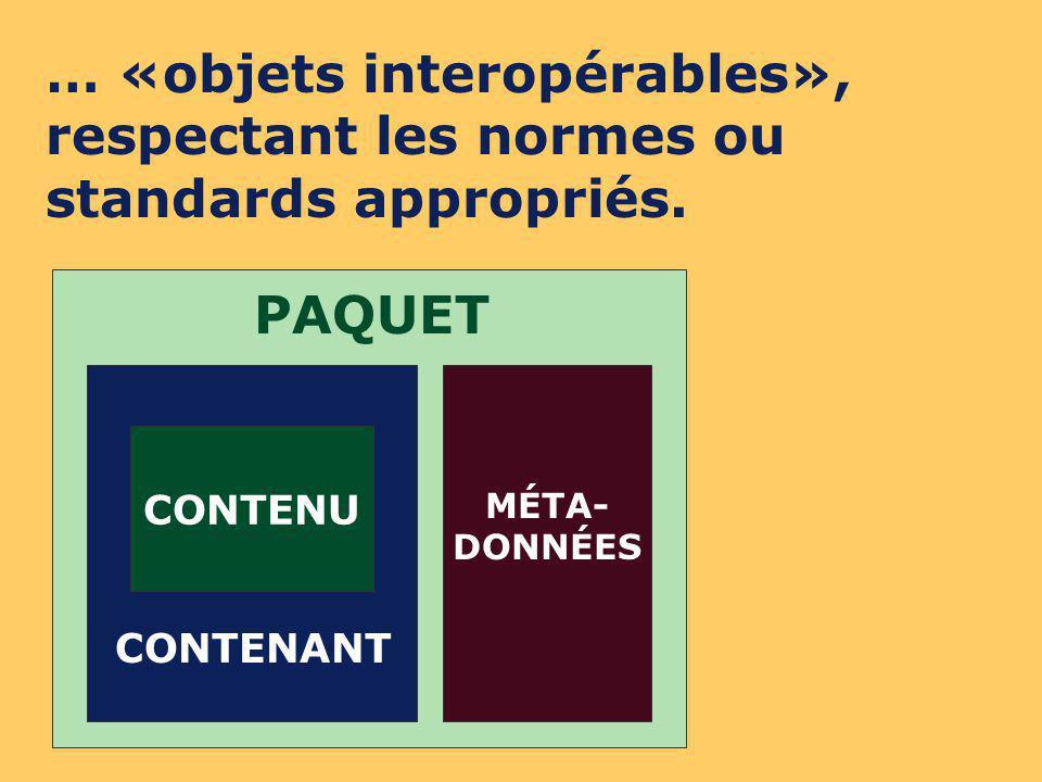 CONTENU CONTENANT PAQUET MÉTA- DONNÉES … «objets interopérables», respectant les normes ou standards appropriés.