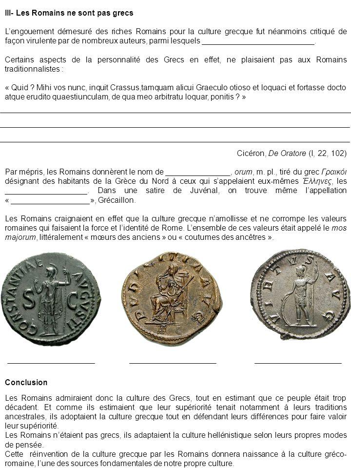 III- Les Romains ne sont pas grecs Lengouement démesuré des riches Romains pour la culture grecque fut néanmoins critiqué de façon virulente par de no