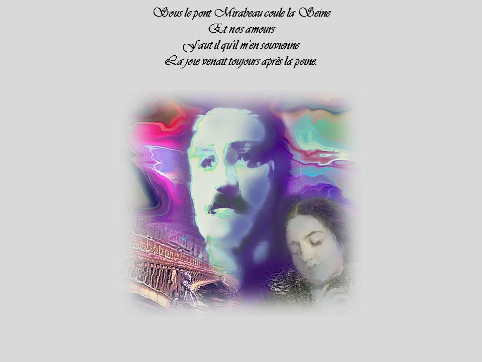 Sous le pont Mirabeau coule la Seine Et nos amours Faut-il qu il m en souvienne La joie venait toujours après la peine.