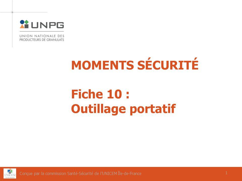 1 MOMENTS SÉCURITÉ Fiche 10 : Outillage portatif 1 Conçue par la commission Santé-Sécurité de lUNICEM Île-de-France