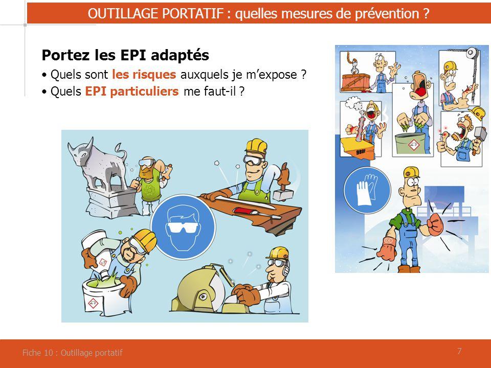 77 OUTILLAGE PORTATIF : quelles mesures de prévention ? Fiche 10 : Outillage portatif Portez les EPI adaptés Quels sont les risques auxquels je mexpos
