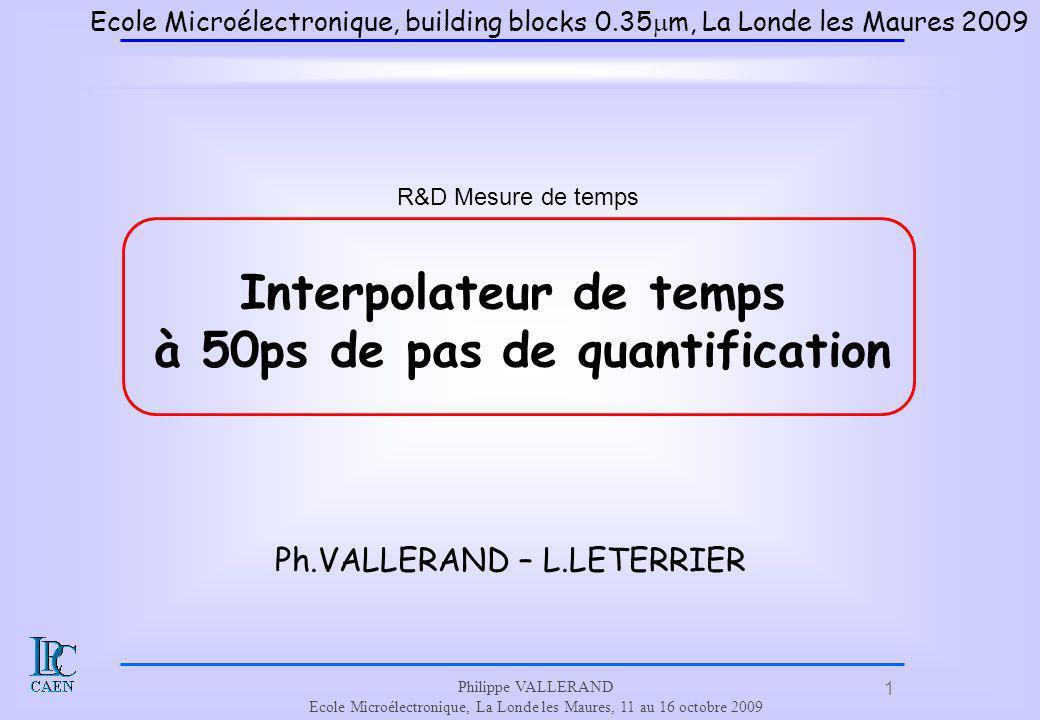 1 Philippe VALLERAND Ecole Microélectronique, La Londe les Maures, 11 au 16 octobre 2009 Ecole Microélectronique, building blocks 0.35 m, La Londe les